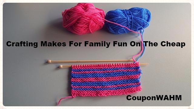 Crafting Makes For Family Fun On The Cheap