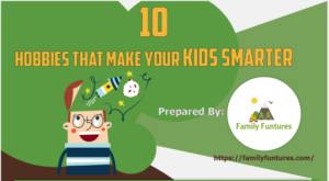 10 Hobbies That Make Your Kids Smarter