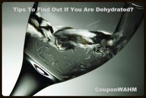 Tips To Find Out If You Are Dehydrated?