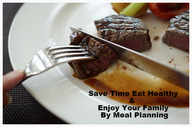 Save Time, Eat Healthy & Enjoy Your Family By Meal Planning