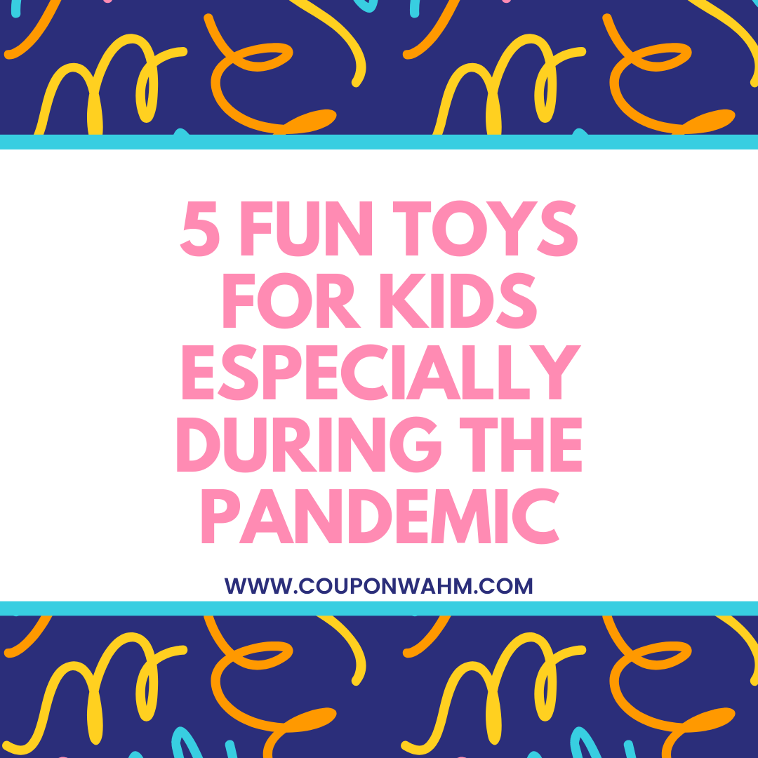 5 Top Toys For Kids Especially during the Pandemic