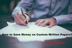 How to Save Money on Custom Written Papers?