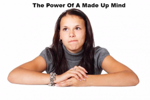 The Power of  A Made Up Mind