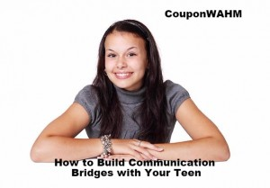 How to Build Communication Bridges with Your Teen