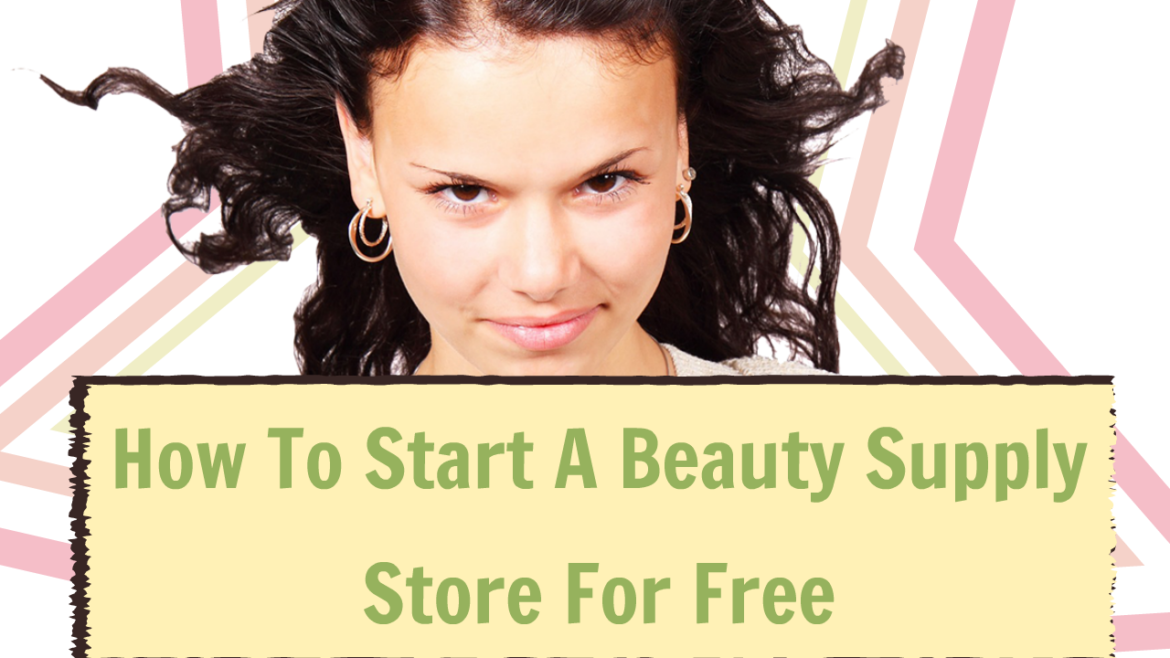 How To Start A Beauty Supply Store For Free