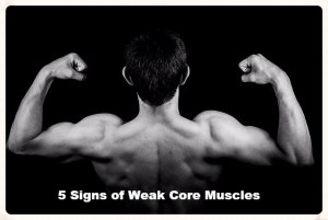 5 Signs of Weak Core Muscles