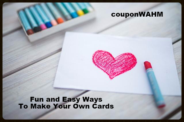 Fun and Easy Ways To Make Your Own Cards