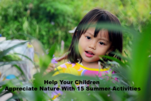 Help Your Children Appreciate Nature With 15 Summer Activities