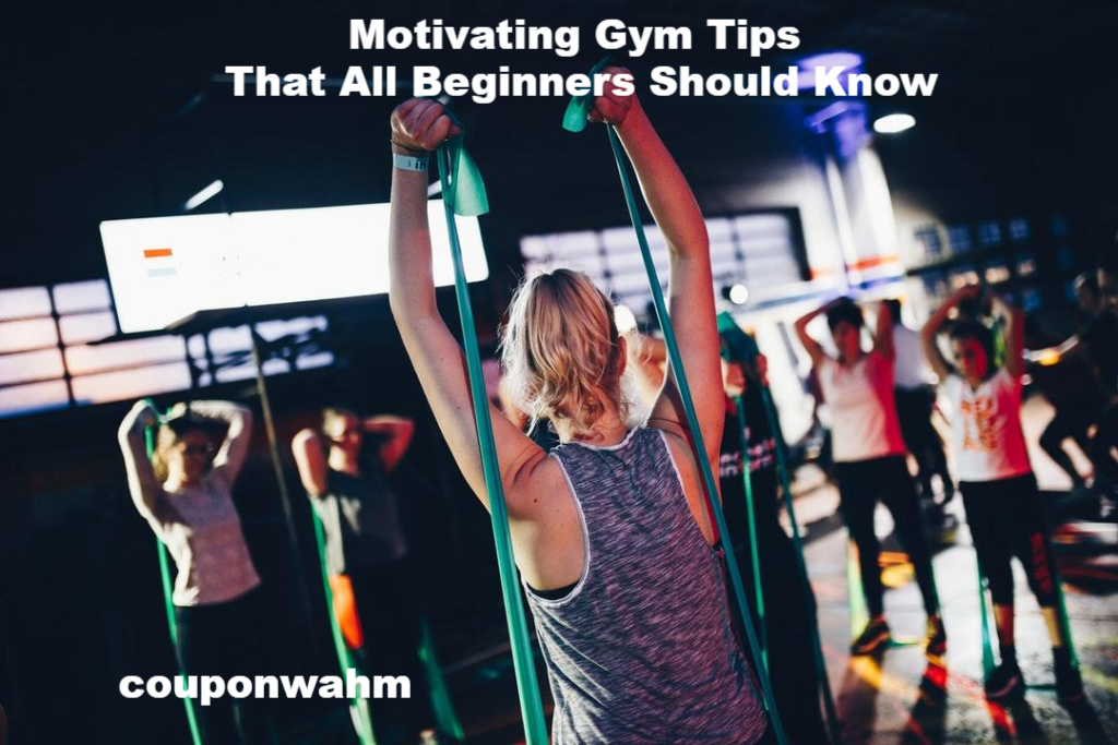 Motivating Gym Tips That All Beginners Should Know