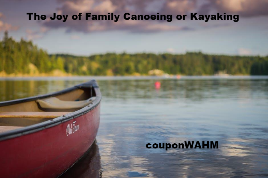 The Joy of Family Canoeing or Kayaking