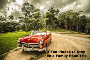4 Fun Places to Stay on a Family Road Trip