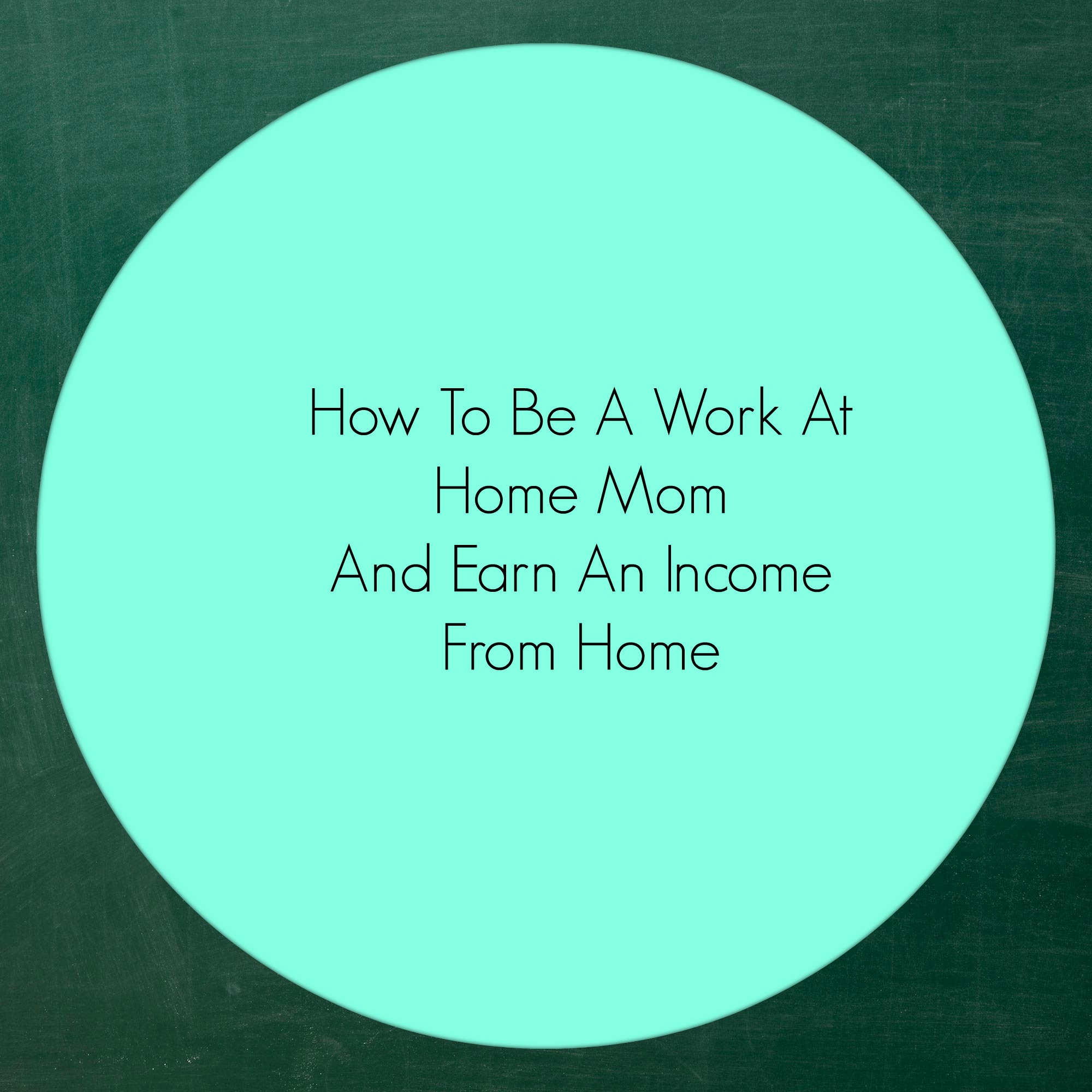 How To Be A Work At Home Mom & Earn an Income From Home