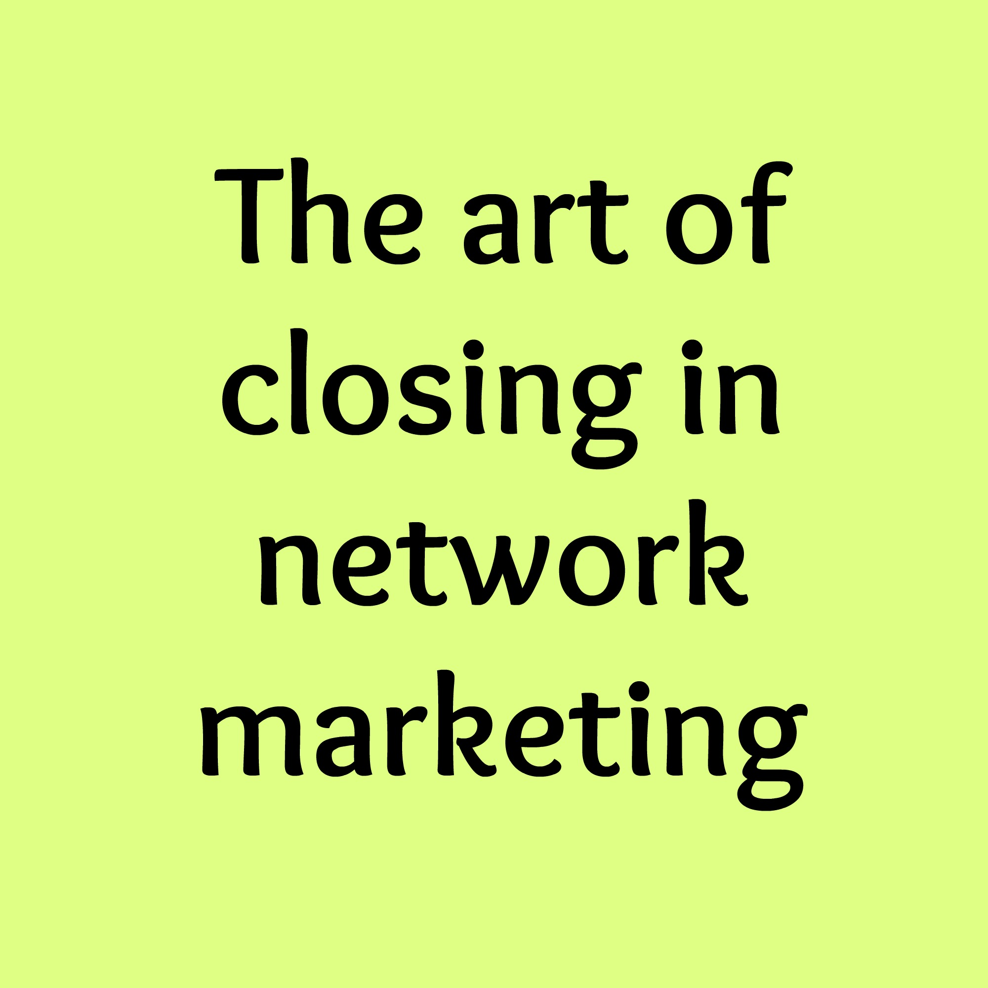 The Art of Closing in Network Marketing